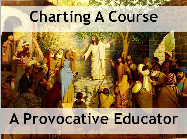Charting a Course: A Provocative Educator Matthew 5:21-22